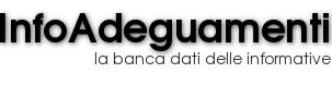Benvenuti su InfoAdeguamenti, la banca dati delle Informative sui trattamenti di dati personali e Informative sulla privacy